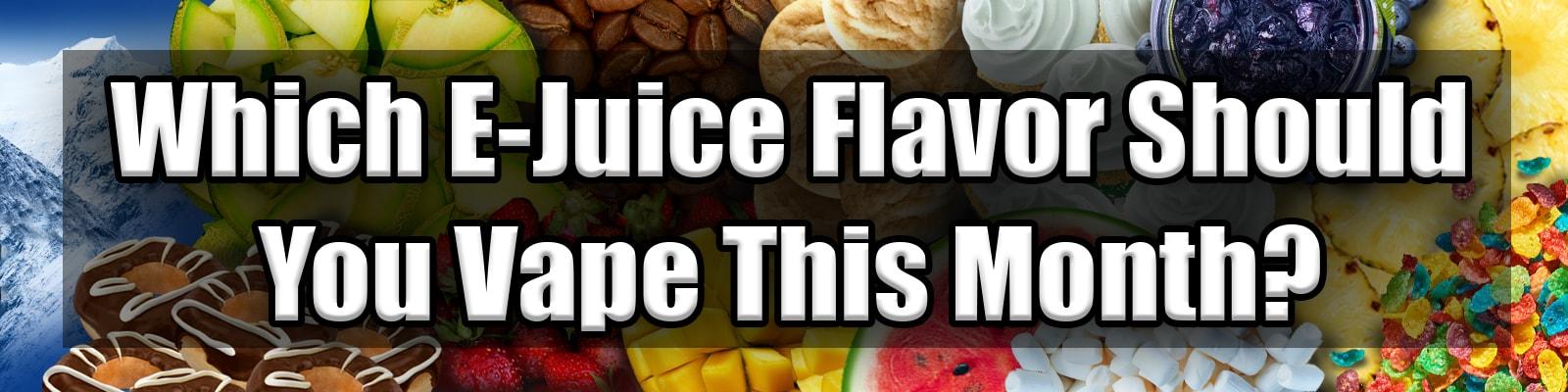 CBD E-Juice Flavor Each Month