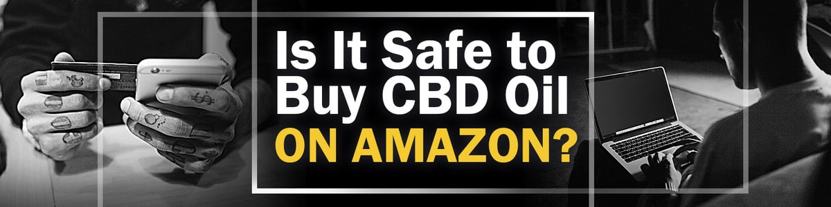Buy CBD Oil on Amazon Safety Concerns
