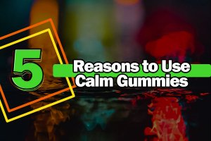 Reasons to Use Calm Gummies with CBD