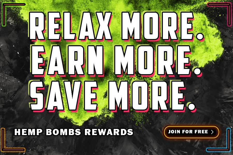 Relax more. Earn more. Save more. Join Hemp Bombs rewards for free.